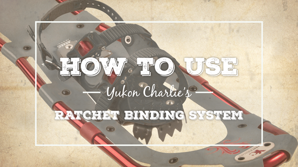 How to use the Yukon Charlie's Ratchet Binding System (video)