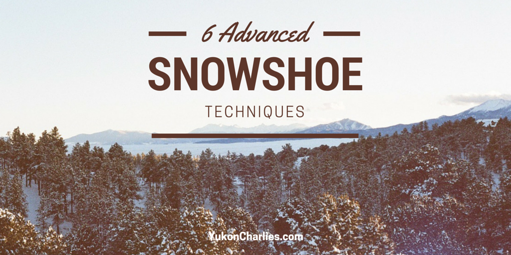 6 Advanced Snowshoe Techniques